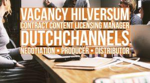 Contract Content Licensing Manager vacancy DutchChannels Hilversum The Netherlands