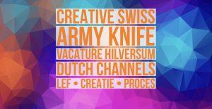 Creative Swiss Army Knife vacature hilversum dutchchannels lef creatie proces