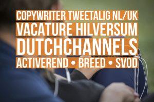 copywriter tweetalig nl-uk vacature hilversum dutchchannels activeren breed svod
